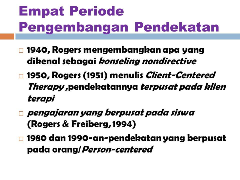 Empat Periode Pengembangan Pendekatan  1940, Rogers mengembangkan apa yang dikenal sebagai konseling nondirective  1950, Rogers (1951) menulis Client-Centered Therapy,pendekatannya terpusat pada klien terapi  pengajaran yang berpusat pada siswa (Rogers & Freiberg, 1994)  1980 dan 1990-an-pendekatan yang berpusat pada orang/Person-centered