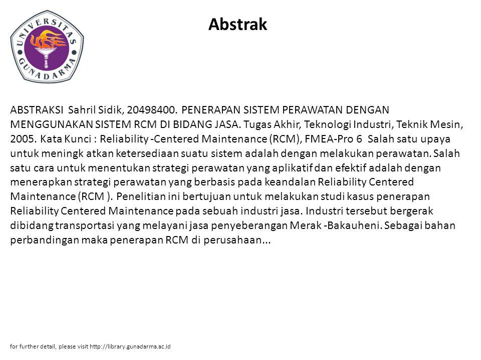 Abstrak ABSTRAKSI Sahril Sidik, 20498400. PENERAPAN SISTEM PERAWATAN DENGAN MENGGUNAKAN SISTEM RCM DI BIDANG JASA. Tugas Akhir, Teknologi Industri, Te