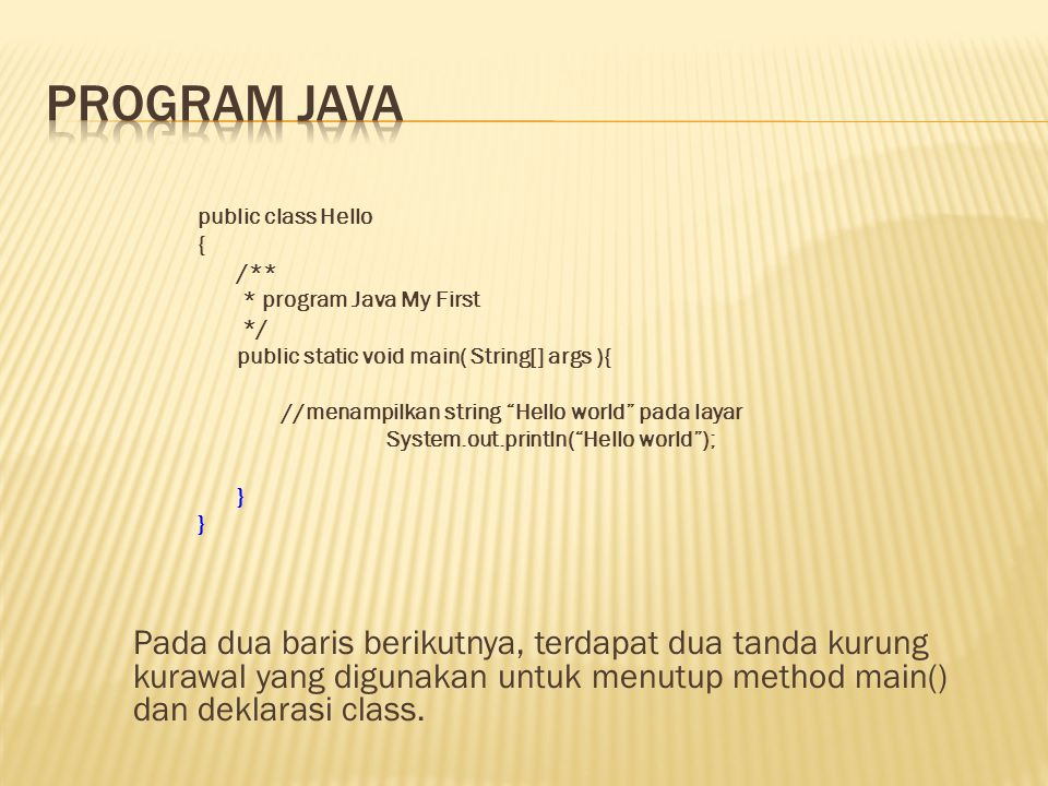 """public class Hello { /** * program Java My First */ public static void main( String[] args ){ //menampilkan string """"Hello world"""" pada layar System.out"""