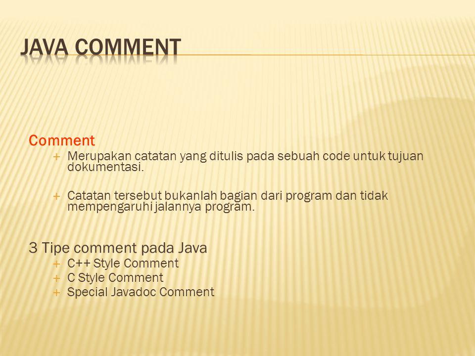 Comment  Merupakan catatan yang ditulis pada sebuah code untuk tujuan dokumentasi.  Catatan tersebut bukanlah bagian dari program dan tidak mempenga