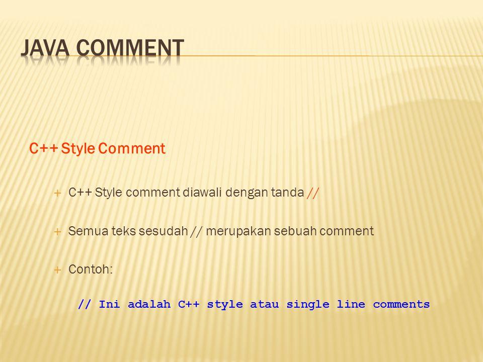 C++ Style Comment  C++ Style comment diawali dengan tanda //  Semua teks sesudah // merupakan sebuah comment  Contoh: // Ini adalah C++ style atau