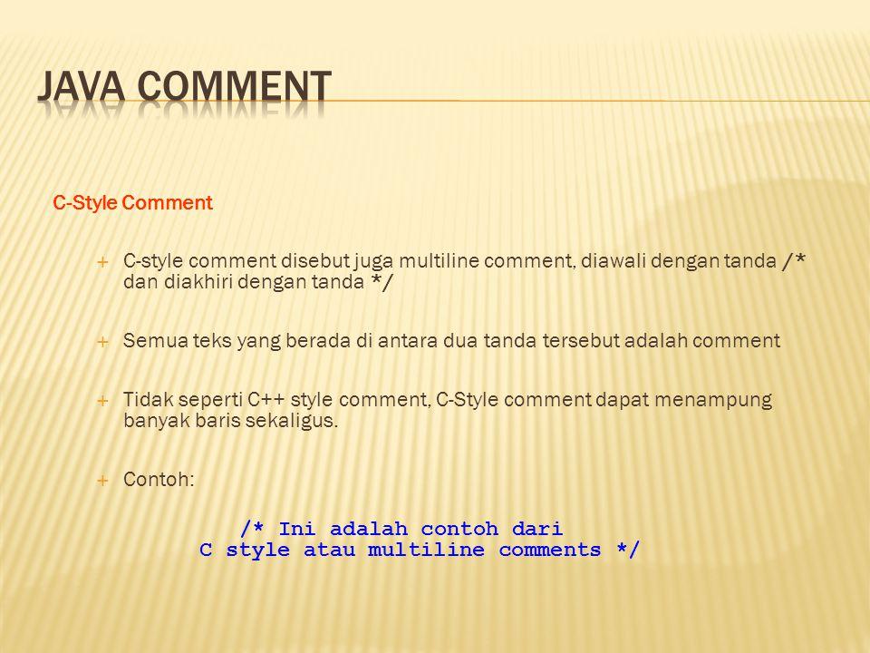 C-Style Comment  C-style comment disebut juga multiline comment, diawali dengan tanda /* dan diakhiri dengan tanda */  Semua teks yang berada di ant
