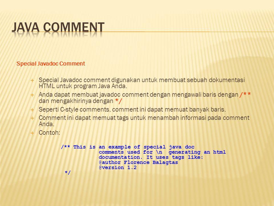 Special Javadoc Comment  Special Javadoc comment digunakan untuk membuat sebuah dokumentasi HTML untuk program Java Anda.  Anda dapat membuat javado