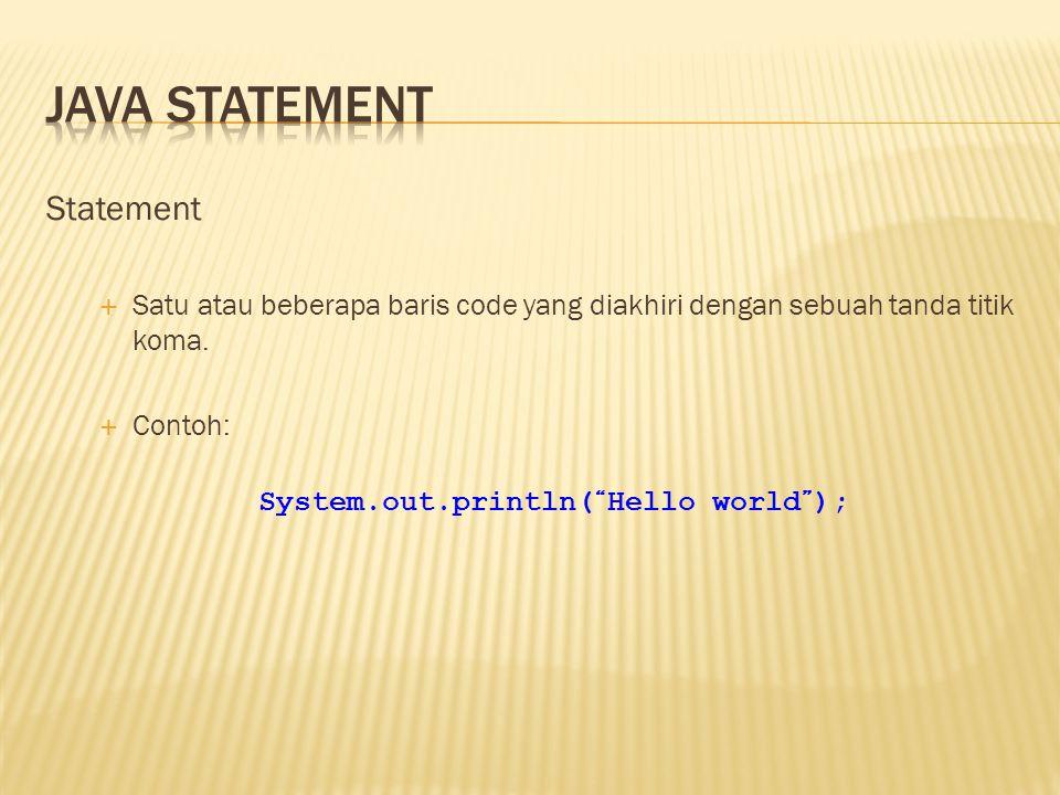 """Statement  Satu atau beberapa baris code yang diakhiri dengan sebuah tanda titik koma.  Contoh: System.out.println( """" Hello world """" );"""