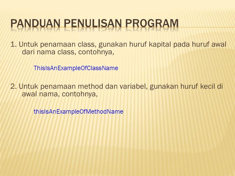 1. Untuk penamaan class, gunakan huruf kapital pada huruf awal dari nama class, contohnya, ThisIsAnExampleOfClassName 2. Untuk penamaan method dan var