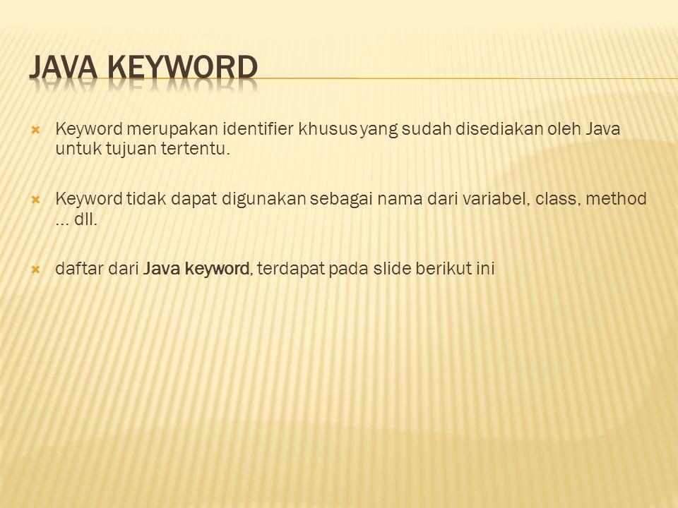  Keyword merupakan identifier khusus yang sudah disediakan oleh Java untuk tujuan tertentu.  Keyword tidak dapat digunakan sebagai nama dari variabe