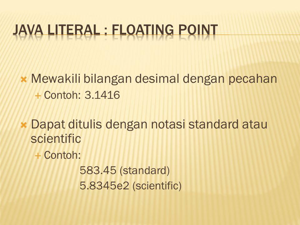  Mewakili bilangan desimal dengan pecahan  Contoh: 3.1416  Dapat ditulis dengan notasi standard atau scientific  Contoh: 583.45 (standard) 5.8345e