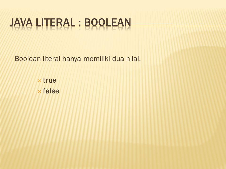 Boolean literal hanya memiliki dua nilai,  true  false