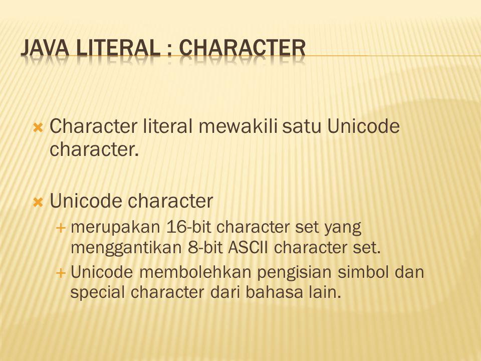  Character literal mewakili satu Unicode character.  Unicode character  merupakan 16-bit character set yang menggantikan 8-bit ASCII character set.