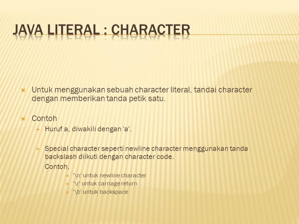  Untuk menggunakan sebuah character literal, tandai character dengan memberikan tanda petik satu.  Contoh  Huruf a, diwakili dengan 'a'.  Special