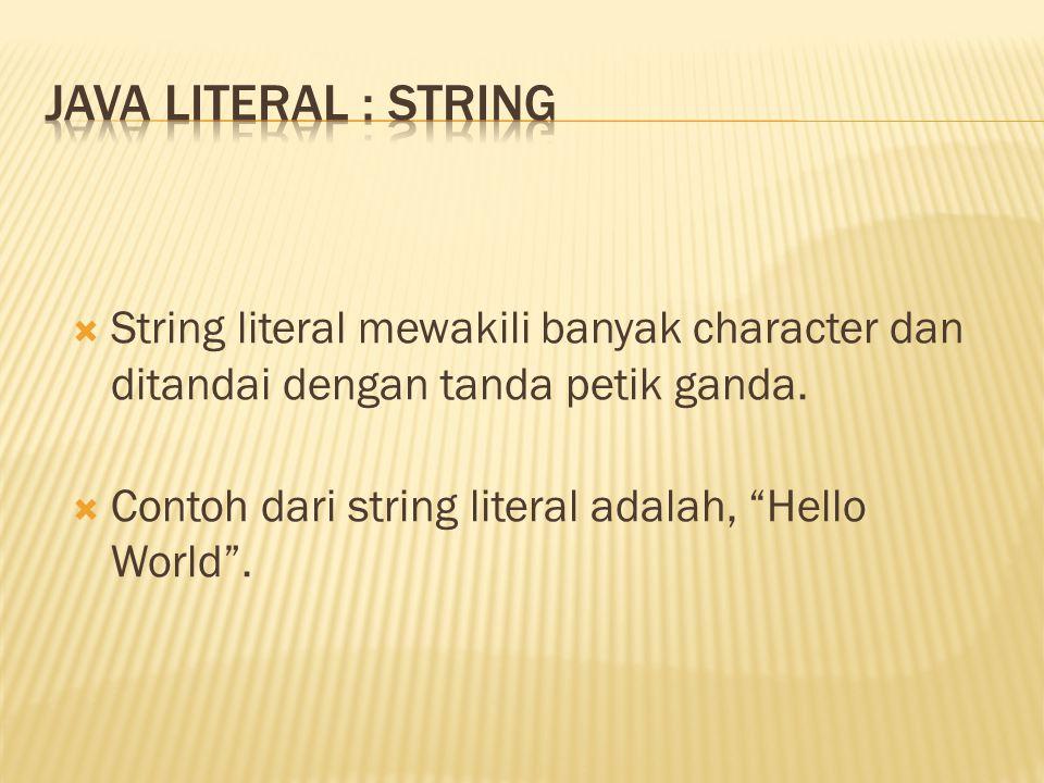 """ String literal mewakili banyak character dan ditandai dengan tanda petik ganda.  Contoh dari string literal adalah, """"Hello World""""."""