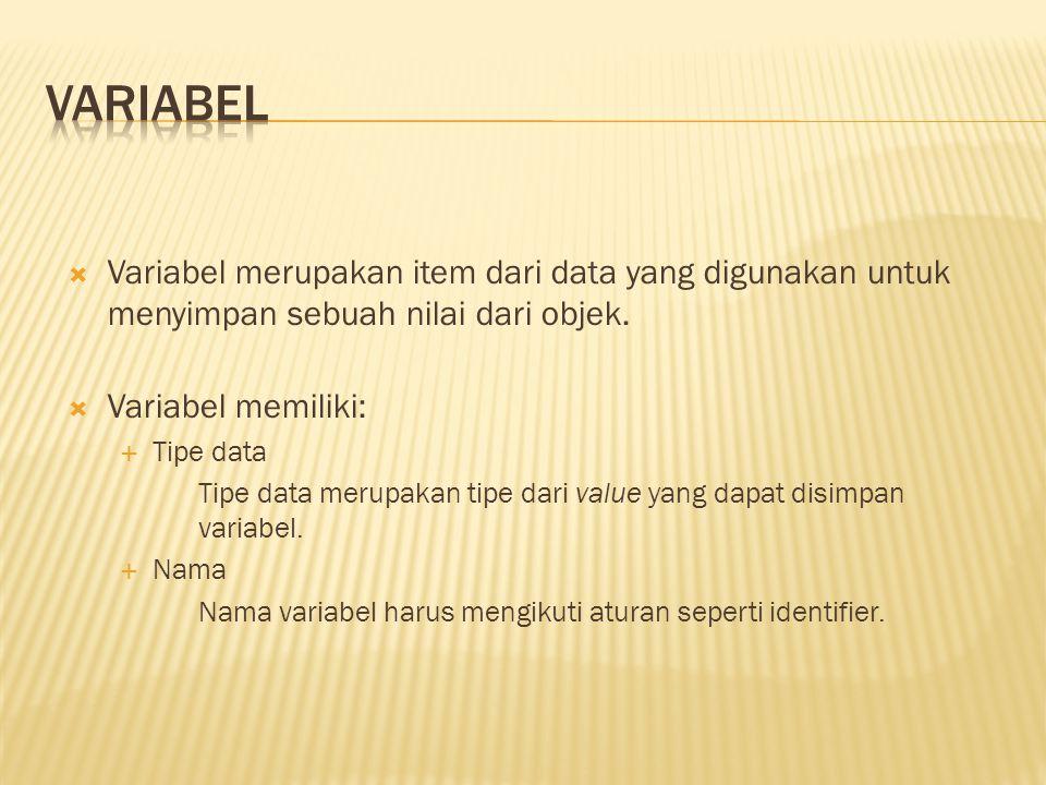  Variabel merupakan item dari data yang digunakan untuk menyimpan sebuah nilai dari objek.  Variabel memiliki:  Tipe data Tipe data merupakan tipe