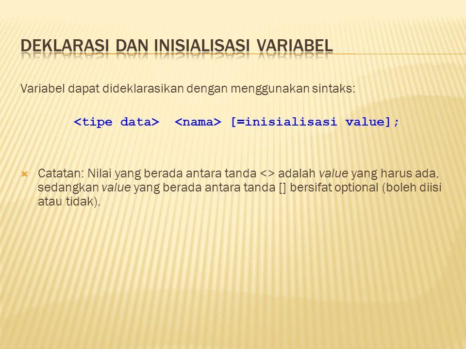 Variabel dapat dideklarasikan dengan menggunakan sintaks: [=inisialisasi value];  Catatan: Nilai yang berada antara tanda <> adalah value yang harus