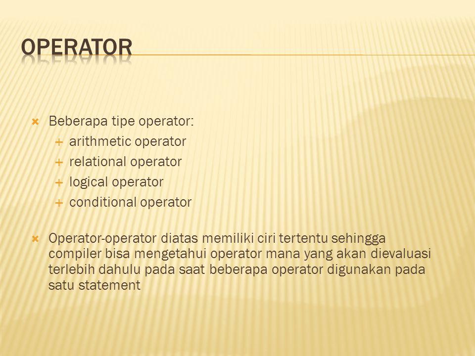  Beberapa tipe operator:  arithmetic operator  relational operator  logical operator  conditional operator  Operator-operator diatas memiliki ci