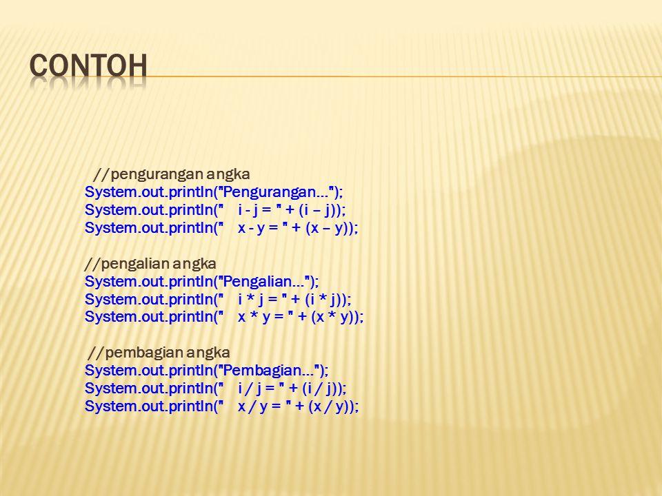 //pengurangan angka System.out.println(