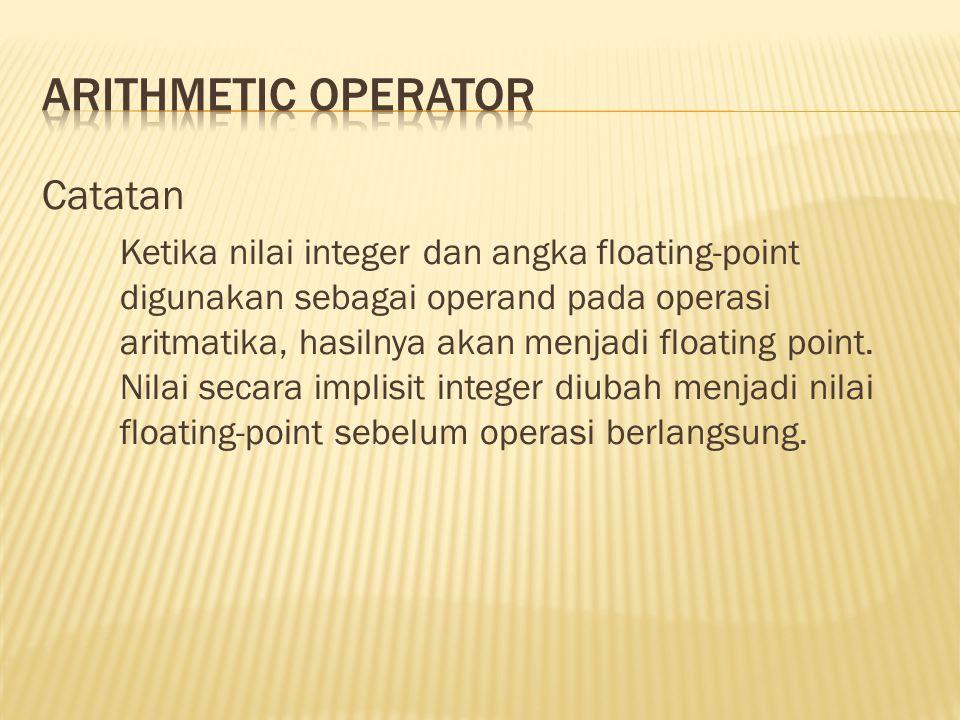 Catatan Ketika nilai integer dan angka floating-point digunakan sebagai operand pada operasi aritmatika, hasilnya akan menjadi floating point. Nilai s