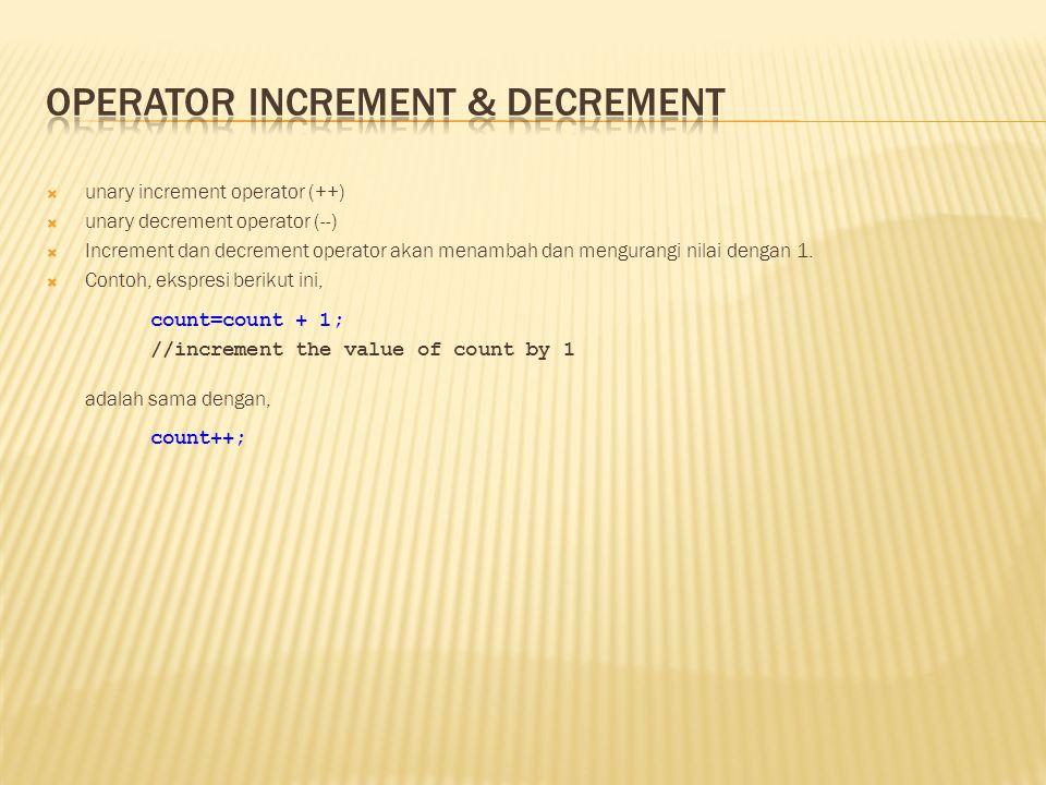  unary increment operator (++)  unary decrement operator (--)  Increment dan decrement operator akan menambah dan mengurangi nilai dengan 1.  Cont