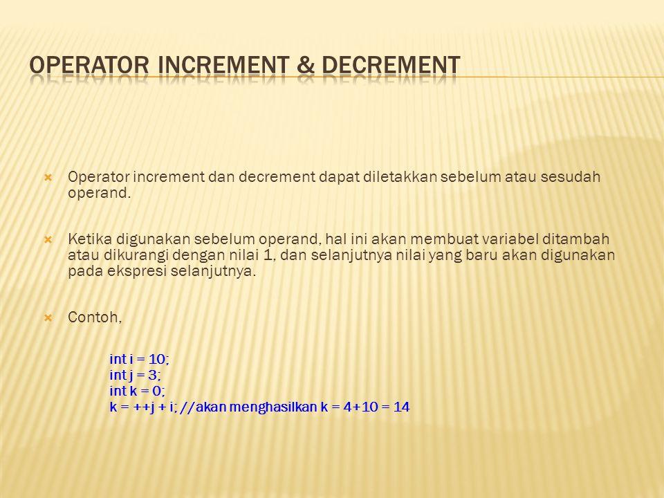  Operator increment dan decrement dapat diletakkan sebelum atau sesudah operand.  Ketika digunakan sebelum operand, hal ini akan membuat variabel di