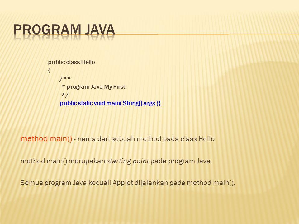 public class Hello { /** * program Java My First */ public static void main( String[] args ){ method main() - nama dari sebuah method pada class Hello