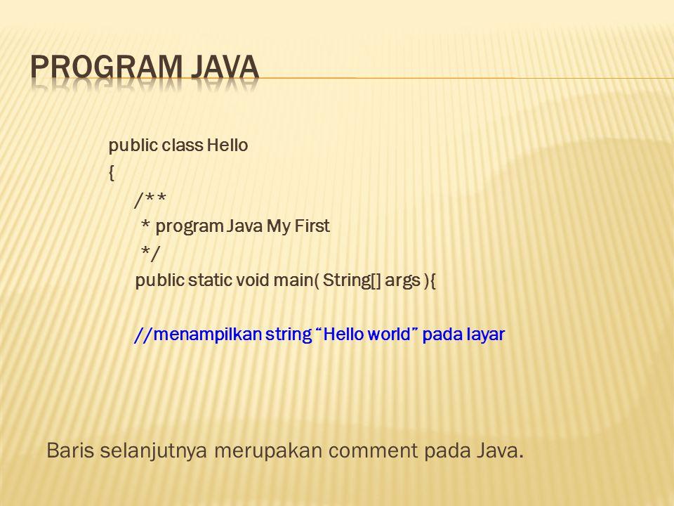 "public class Hello { /** * program Java My First */ public static void main( String[] args ){ //menampilkan string ""Hello world"" pada layar Baris sela"