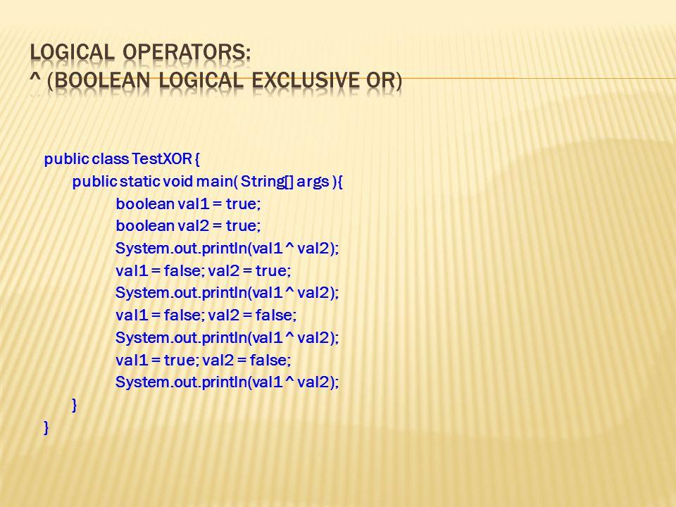 public class TestXOR { public static void main( String[] args ){ boolean val1 = true; boolean val2 = true; System.out.println(val1 ^ val2); val1 = fal