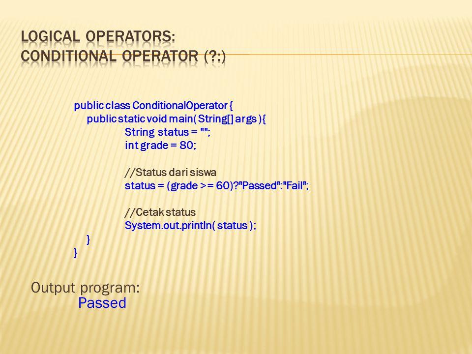 public class ConditionalOperator { public static void main( String[] args ){ String status =