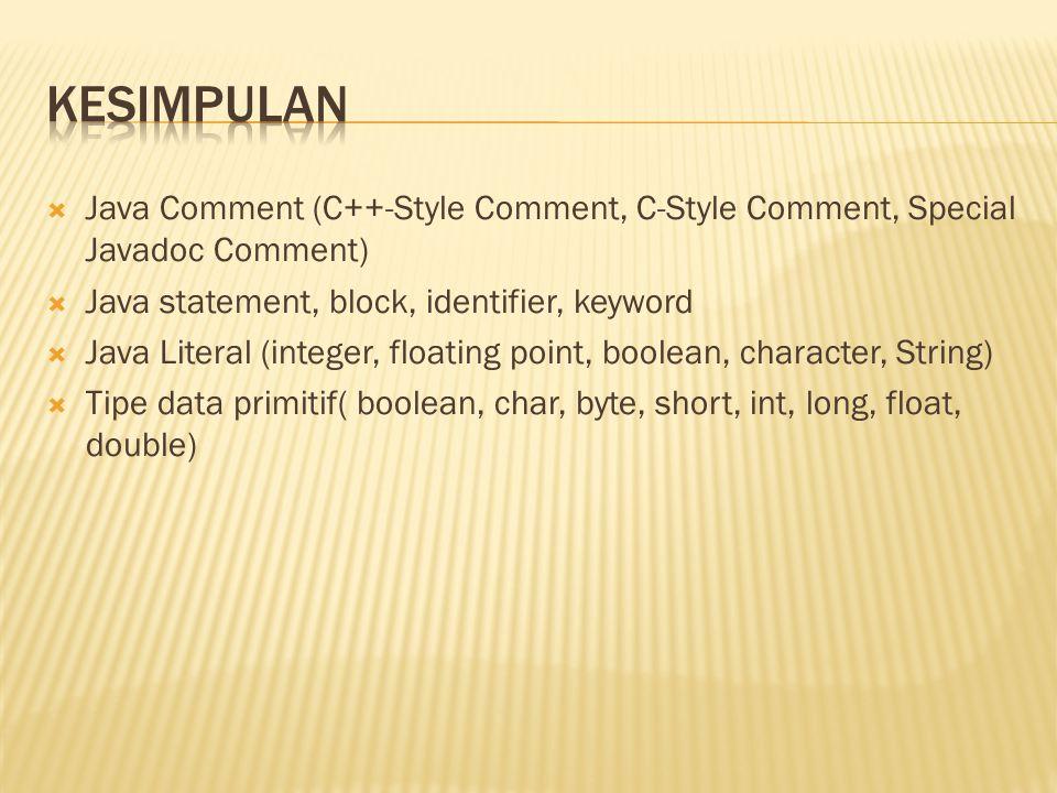  Java Comment (C++-Style Comment, C-Style Comment, Special Javadoc Comment)  Java statement, block, identifier, keyword  Java Literal (integer, flo