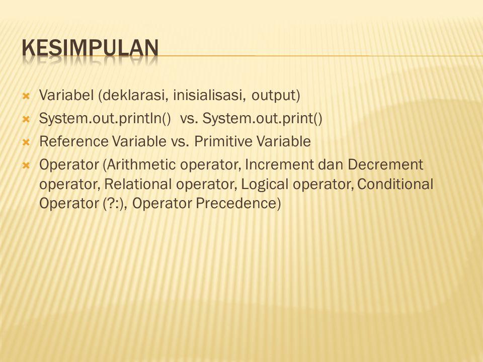  Variabel (deklarasi, inisialisasi, output)  System.out.println() vs. System.out.print()  Reference Variable vs. Primitive Variable  Operator (Ari