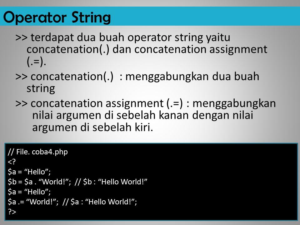 Operator String >> terdapat dua buah operator string yaitu concatenation(.) dan concatenation assignment (.=).