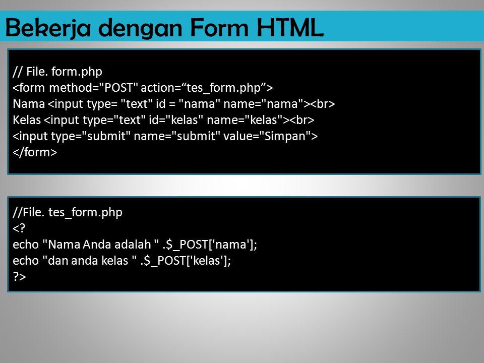 Bekerja dengan Form HTML // File. form.php Nama Kelas //File. tes_form.php <? echo