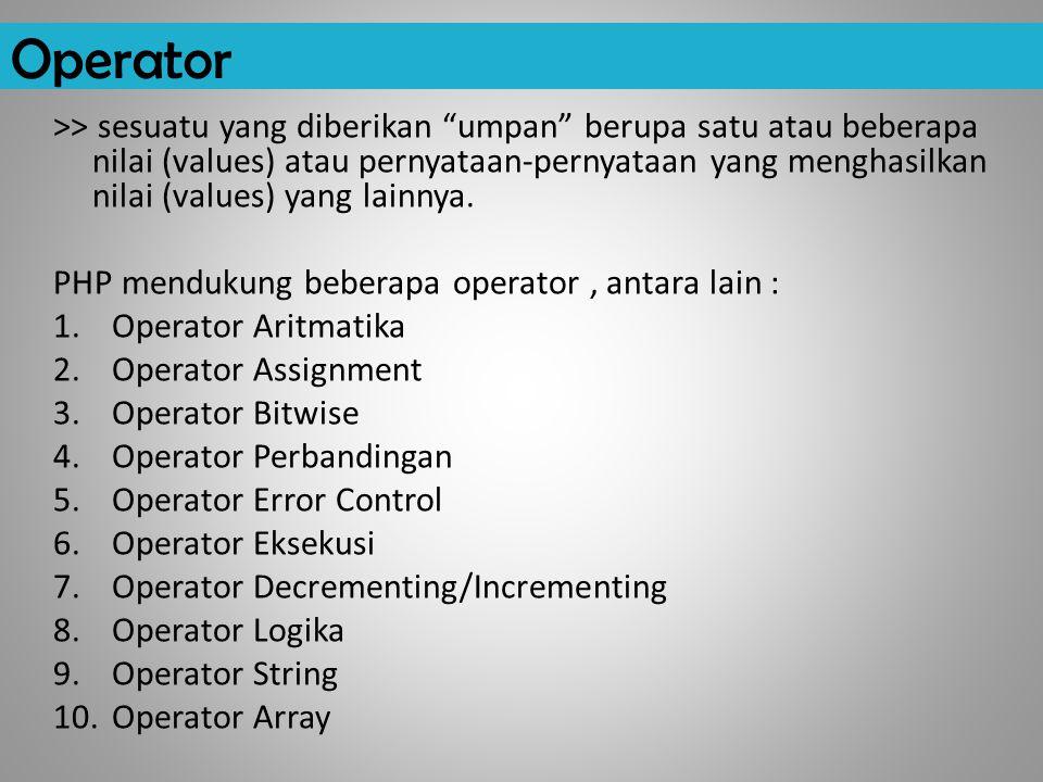 Operator >> sesuatu yang diberikan umpan berupa satu atau beberapa nilai (values) atau pernyataan-pernyataan yang menghasilkan nilai (values) yang lainnya.
