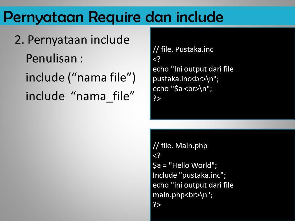 "Pernyataan Require dan include 2. Pernyataan include Penulisan : include (""nama file"") include ""nama_file"" // file. Pustaka.inc <? echo"