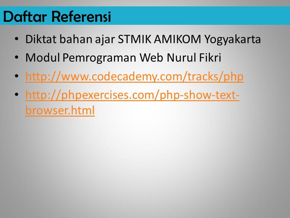 Daftar Referensi Diktat bahan ajar STMIK AMIKOM Yogyakarta Modul Pemrograman Web Nurul Fikri http://www.codecademy.com/tracks/php http://phpexercises.