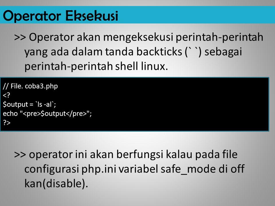 Operator Eksekusi >> Operator akan mengeksekusi perintah-perintah yang ada dalam tanda backticks (` `) sebagai perintah-perintah shell linux. >> opera