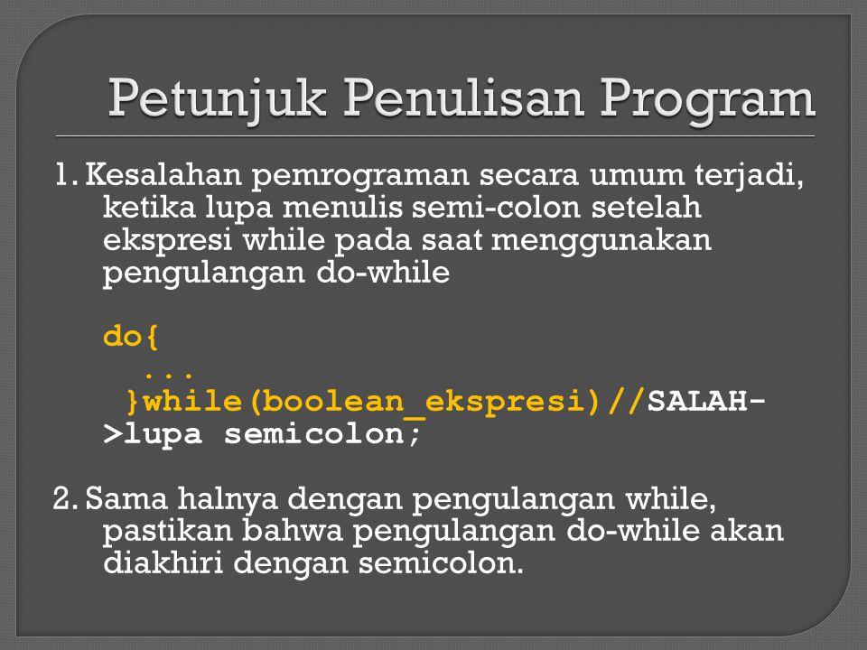 1. Kesalahan pemrograman secara umum terjadi, ketika lupa menulis semi-colon setelah ekspresi while pada saat menggunakan pengulangan do-while do{...