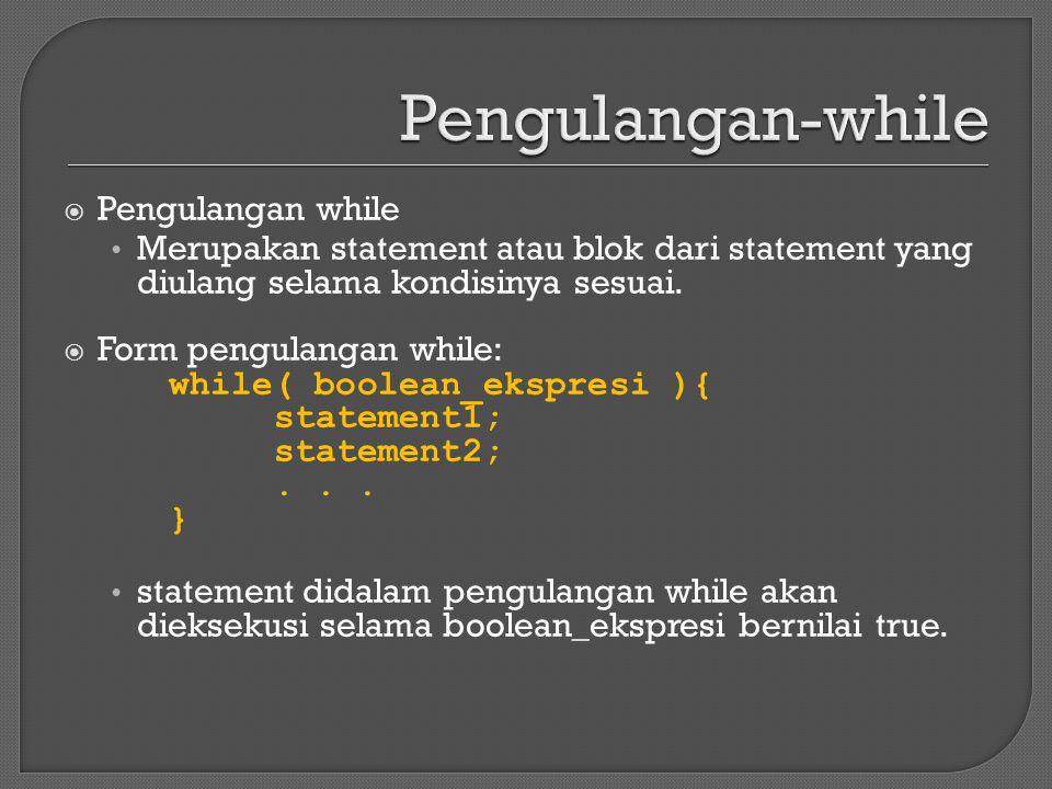  Pengulangan while Merupakan statement atau blok dari statement yang diulang selama kondisinya sesuai.