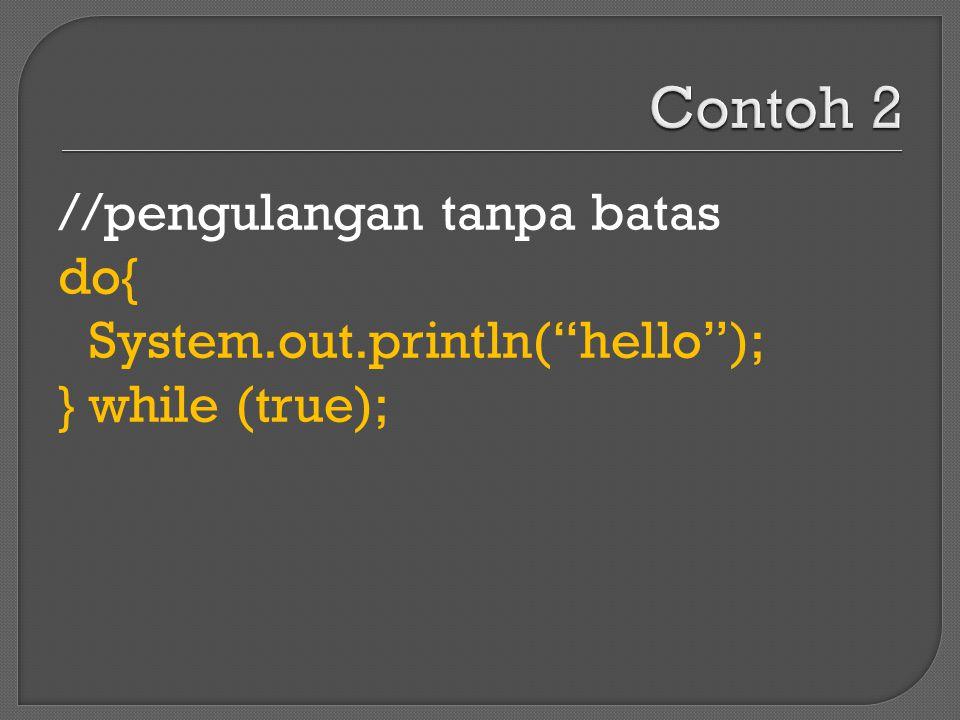 //satu kali pengulangan // statement dieksekusi satu kali do System.out.println( hello ); while (false);