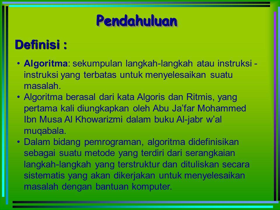 Definisi : Algoritma: sekumpulan langkah-langkah atau instruksi - yang terbatas untuk menyelesaikan suatu masalah. Algoritma berasal dari kata Algoris