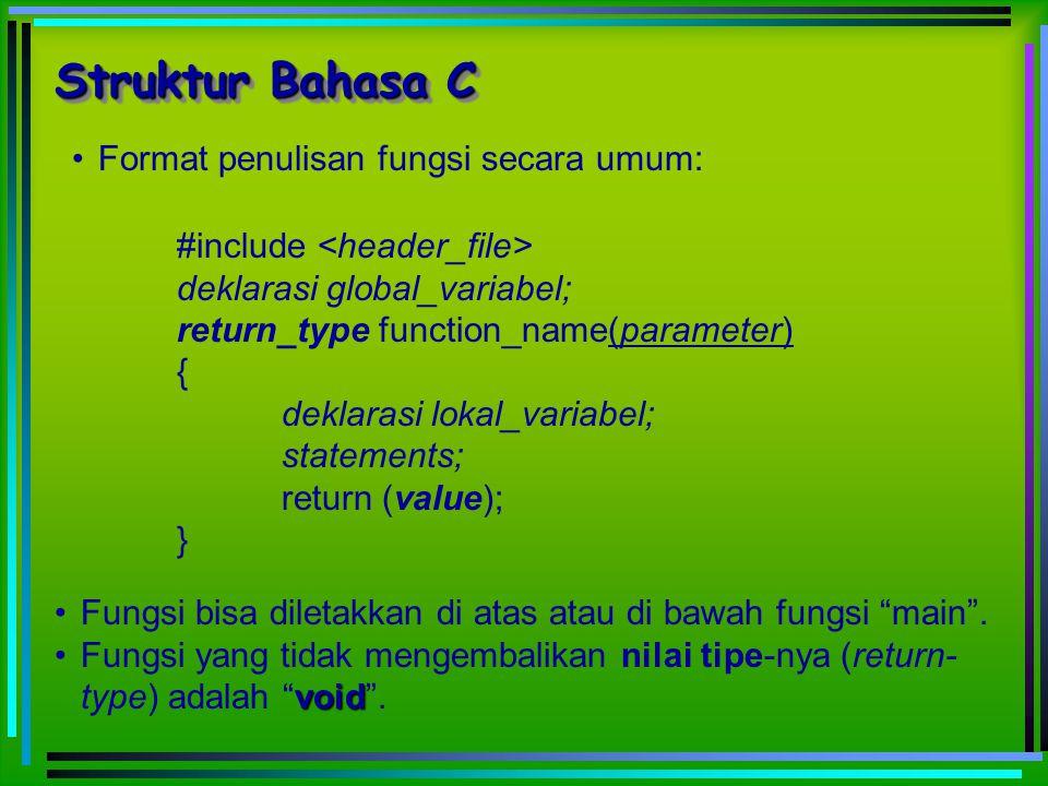 #include deklarasi global_variabel; return_type function_name(parameter) { deklarasi lokal_variabel; statements; return (value); } Format penulisan fu