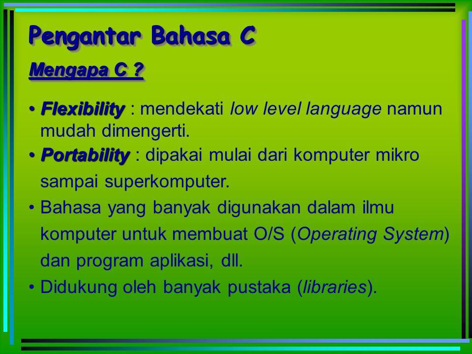 FlexibilityFlexibility : mendekati low level language namun mudah dimengerti. PortabilityPortability : dipakai mulai dari komputer mikro sampai superk