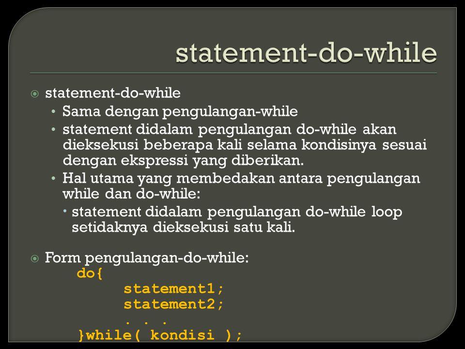  statement-do-while Sama dengan pengulangan-while statement didalam pengulangan do-while akan dieksekusi beberapa kali selama kondisinya sesuai dengan ekspressi yang diberikan.
