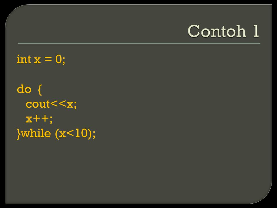 int x = 0; do { cout<<x; x++; }while (x<10);