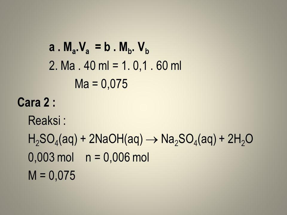 a.M a.V a = b. M b. V b 2. Ma. 40 ml = 1. 0,1.