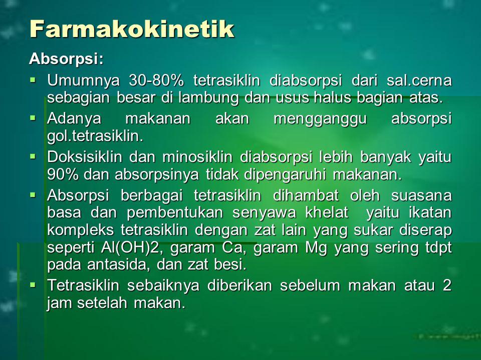 Farmakokinetik Absorpsi:  Umumnya 30-80% tetrasiklin diabsorpsi dari sal.cerna sebagian besar di lambung dan usus halus bagian atas.  Adanya makanan