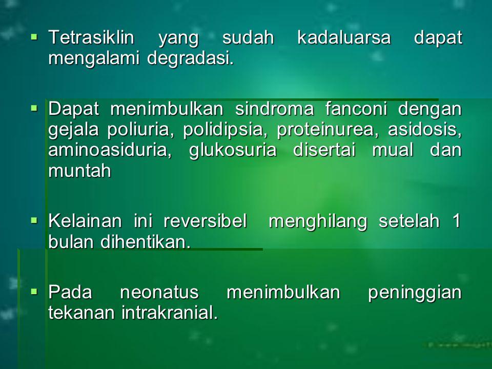  Tetrasiklin yang sudah kadaluarsa dapat mengalami degradasi.  Dapat menimbulkan sindroma fanconi dengan gejala poliuria, polidipsia, proteinurea, a