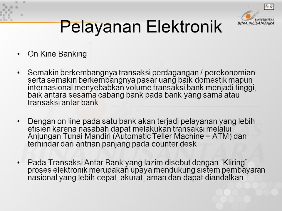 Pelayanan Elektronik On Kine Banking Semakin berkembangnya transaksi perdagangan / perekonomian serta semakin berkembangnya pasar uang baik domestik m