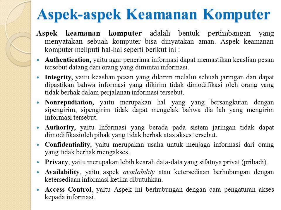 Konsep Keamanan Tujuan / syarat keamanan komputer: ◦ Kerahasiaan (secrecy) suatu komputer dikatakan aman jika suatu data atau informasi hanya dapat dibaca oleh pihak yang telah diberi hak akses.