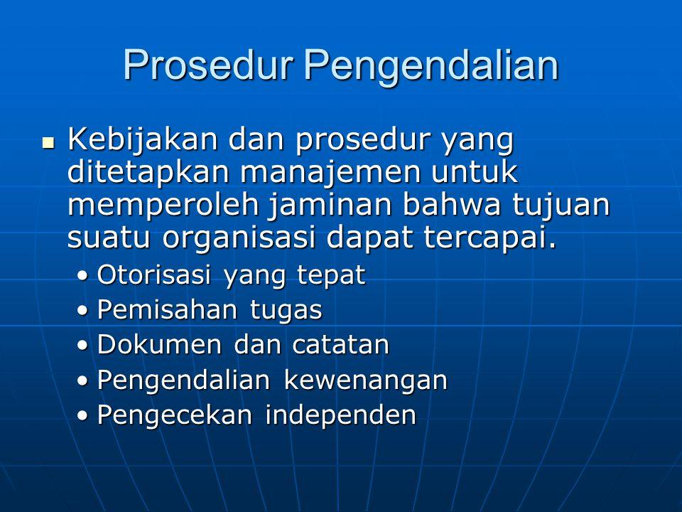 Prosedur Pengendalian Kebijakan dan prosedur yang ditetapkan manajemen untuk memperoleh jaminan bahwa tujuan suatu organisasi dapat tercapai. Kebijaka