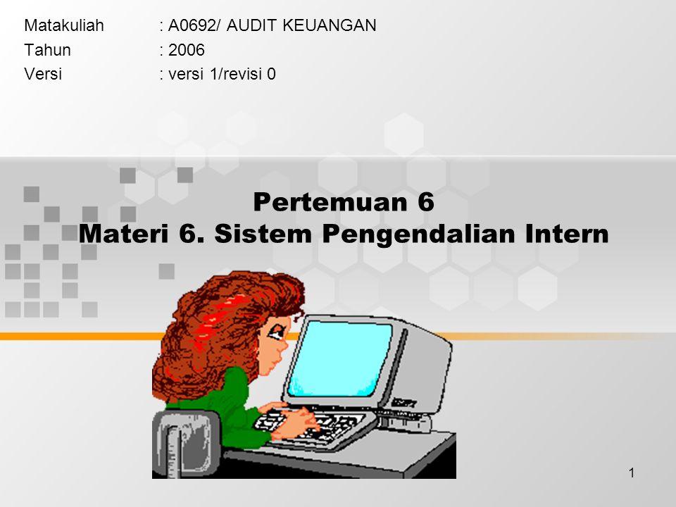 1 Pertemuan 6 Materi 6. Sistem Pengendalian Intern Matakuliah: A0692/ AUDIT KEUANGAN Tahun: 2006 Versi: versi 1/revisi 0