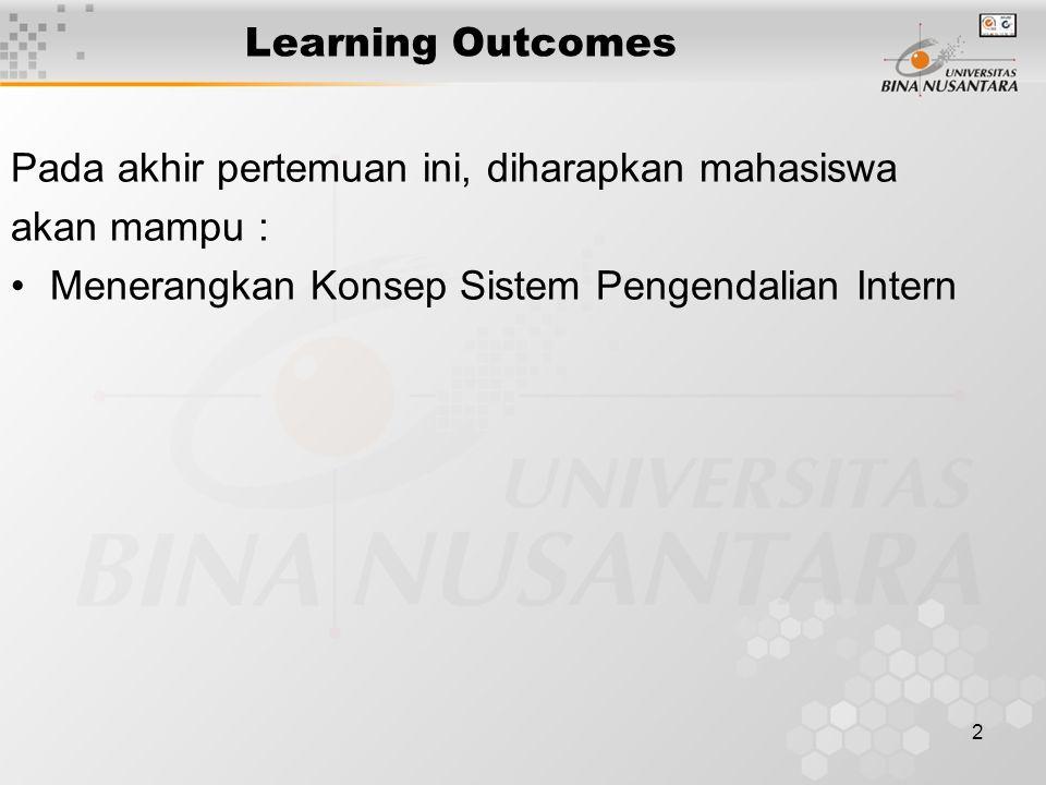 2 Learning Outcomes Pada akhir pertemuan ini, diharapkan mahasiswa akan mampu : Menerangkan Konsep Sistem Pengendalian Intern